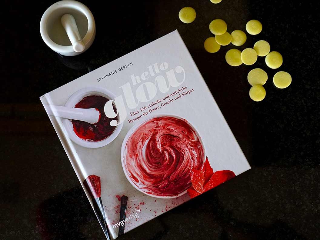 """Eine Buchvorstellung von """"Hello Glow: Über 150 einfache und natürliche Rezepte für Haare, Gesicht und Körper"""""""