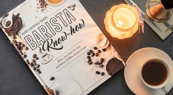 Buchtipp für Kaffee-Verrückte: Barista Know-How von Kurt Leopold Traxl