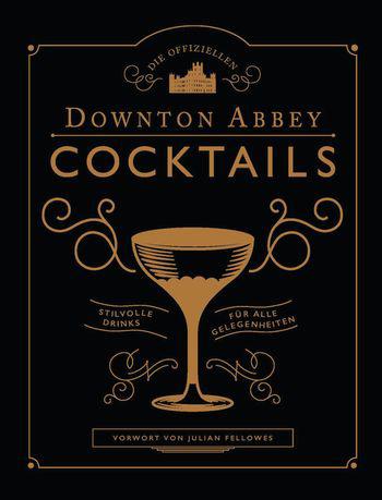 Die offiziellen Downton Abbey Cocktails: Das Buch erschienen im Prestel Verlag